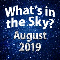 What's in the Sky — August 2019