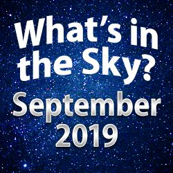 What's In The Sky — September 2019
