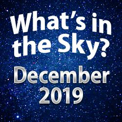 What's in the Sky — December 2019