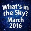 What's In the Sky - March 2016