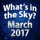 What's In The Sky - March 2017