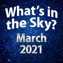 What's In The Sky - March 2021