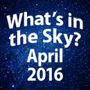 What's In the Sky - April 2016