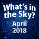 What's in the Sky - April 2018