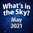 What's In The Sky - May 2021