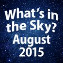 What's in the Sky - August 2015