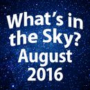What's In The Sky - August 2016