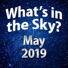 What's In The Sky - May 2019